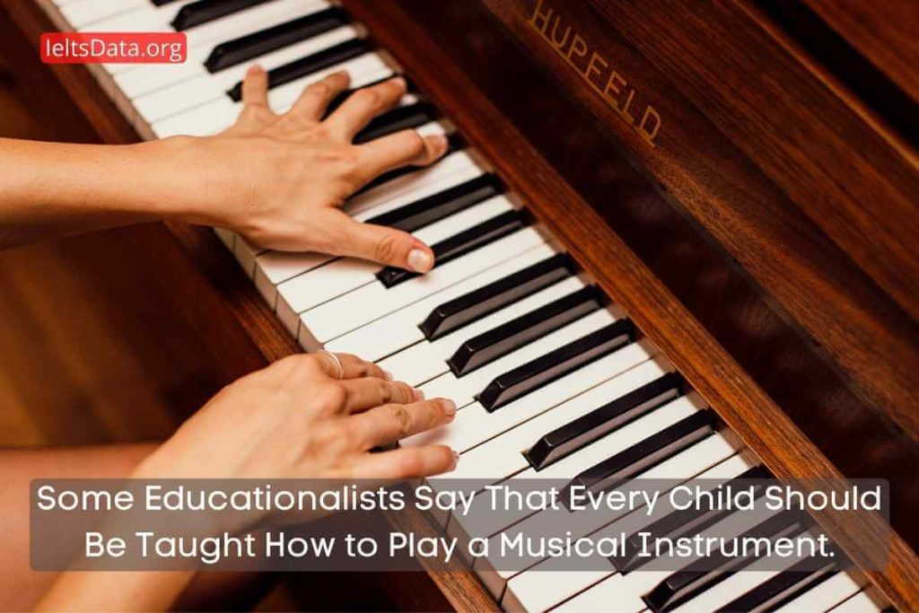 Some Educationalists Say That Every Child Should Be Taught How to Play a Musical Instrument.