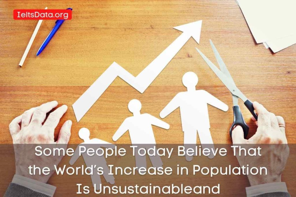 Some People Today Believe That the World's Increase in Population Is Unsustainableand