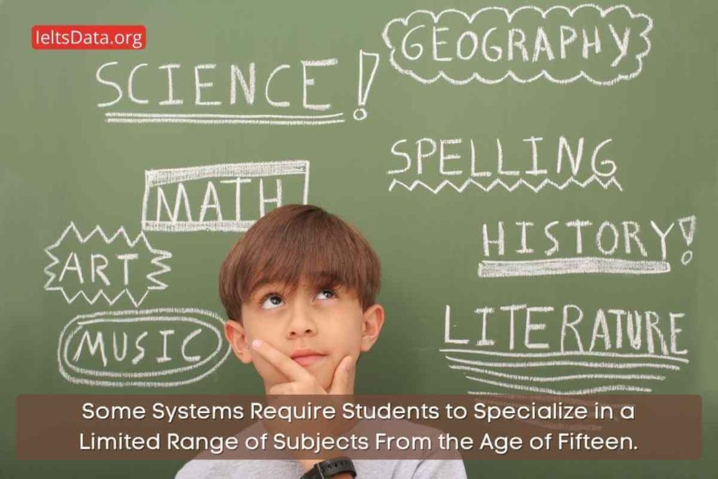 Some Systems Require Students to Specialize in a Limited Range of Subjects From the Age of Fifteen.