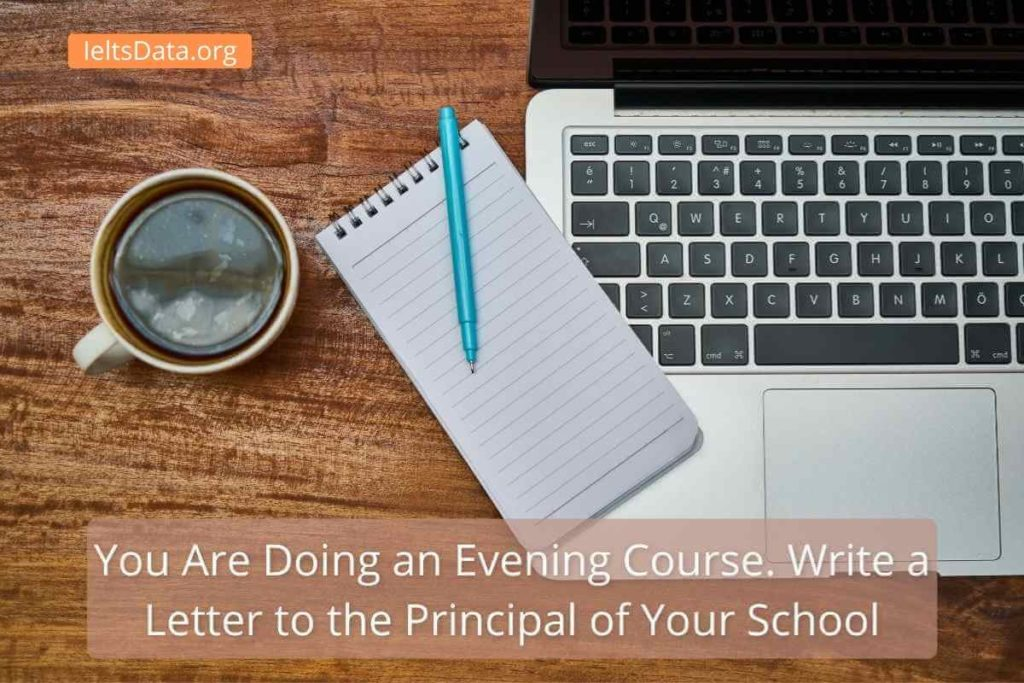 You Are Doing an Evening Course. Write a Letter to the Principal of Your School